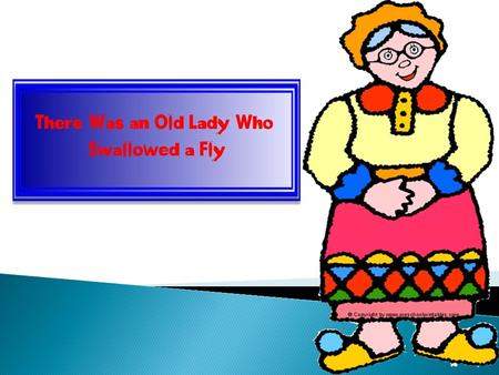 There was an old lady.. There was an old lady.
