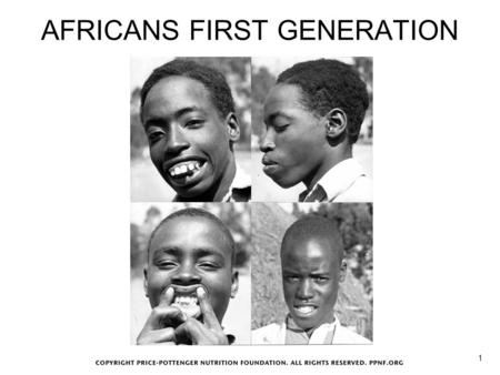 AFRICANS FIRST GENERATION 1. MODERN VERSUS TRADITIONAL FACIAL STRUCTURE 2.