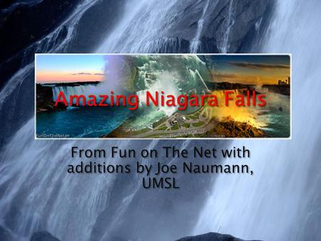 Amazing Niagara Falls From Fun on The Net with additions by Joe Naumann, UMSL.