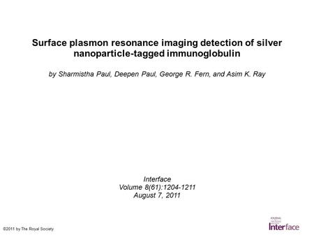 Surface plasmon resonance imaging detection of silver nanoparticle-tagged immunoglobulin by Sharmistha Paul, Deepen Paul, George R. Fern, and Asim K. Ray.