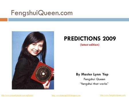 "FengshuiQueen.com PREDICTIONS 2009 (latest edition) By Master Lynn Yap Fengshui Queen ""fengshui that works"""