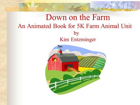 Down on the Farm An Animated Book for 5K Farm Animal Unit by Kim Entzminger.