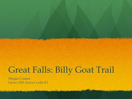 Great Falls: Billy Goat Trail Megan Cramer Geosci 010: Extra Credit #1.