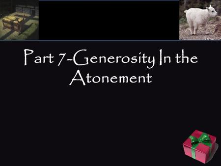 Part 7-Generosity In the Atonement. כָּפַר (k ā ∙p ̄ ǎ r) – to make amends, pardon, release, appease, forgive. Also used to depict the act of tarring.