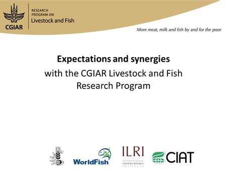 Expectations and synergies with the CGIAR Livestock and Fish Research Program.