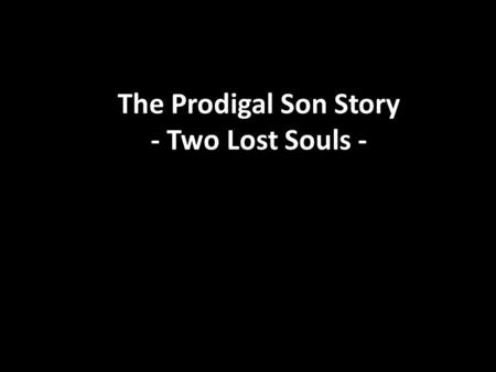 The Prodigal Son Story - Two Lost Souls -.