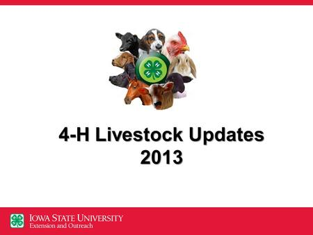 4-H Livestock Updates 2013. Topics State of the State 4-H 202 Revision & Changes 4hOnline Changes Species Changes FSQA Other event changes & opportunities.
