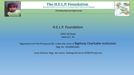 Humanitarian Efforts to Lessen Poverty of Underprivileged Children in the Philippines The H.E.L.P. Foundation Providing Hope and Opportunity H.E.L.P. Foundation.