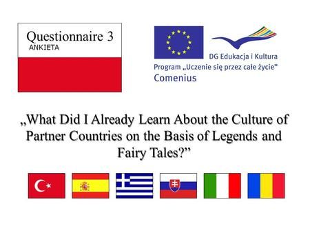 "Questionnaire 3 ANKIETA ""What Did I Already Learn About the Culture of Partner Countries on the Basis of Legends and Fairy Tales?"""