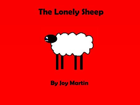 The Lonely Sheep By Joy Martin. There once was a sheep.