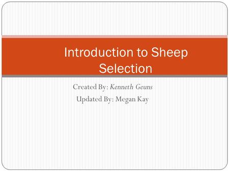 Created By: Kenneth Geuns Updated By: Megan Kay Introduction to Sheep Selection.