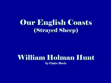 Our English Coasts (Strayed Sheep) William Holman Hunt Our English Coasts (Strayed Sheep) William Holman Hunt by Claire Davis.