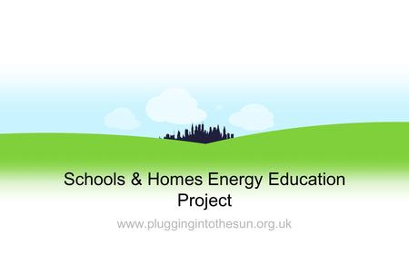 Schools & Homes Energy Education Project www.pluggingintothesun.org.uk.