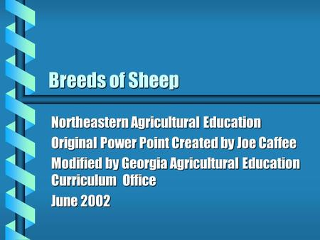 Breeds of Sheep Northeastern Agricultural Education Original Power Point Created by Joe Caffee Modified by Georgia Agricultural Education Curriculum Office.