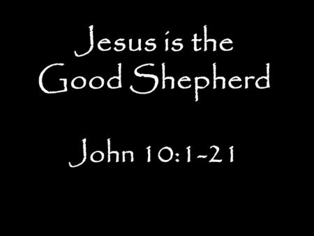 Jesus is the Good Shepherd John 10:1-21. Big Idea: Jesus is the GOOD SHEPHERD who calls, provides for and protects His Own sheep.