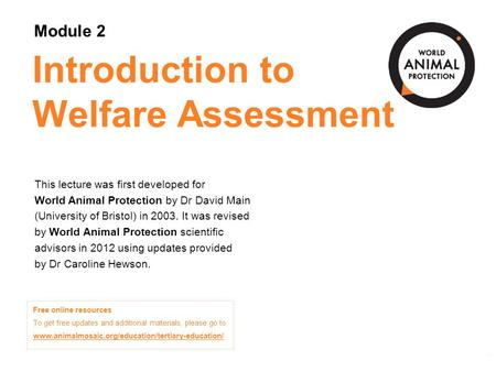 Module 2: Welfare Assessment and the Five Freedoms Concepts in Animal Welfare © World Animal Protection 2014. Unless stated otherwise, image credits are.