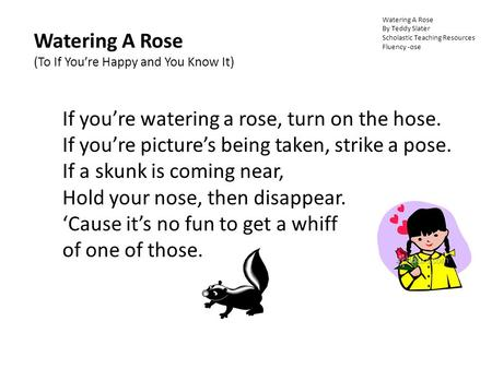 Watering A Rose By Teddy Slater Scholastic Teaching Resources Fluency -ose Watering A Rose (To If You're Happy and You Know It) If you're watering a rose,