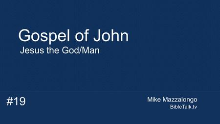Mike Mazzalongo BibleTalk.tv Gospel of John Jesus the God/Man #19.
