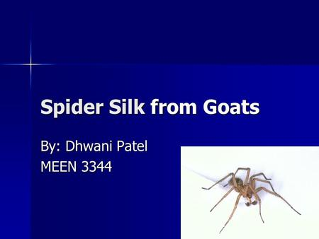 Spider Silk from Goats By: Dhwani Patel MEEN 3344.