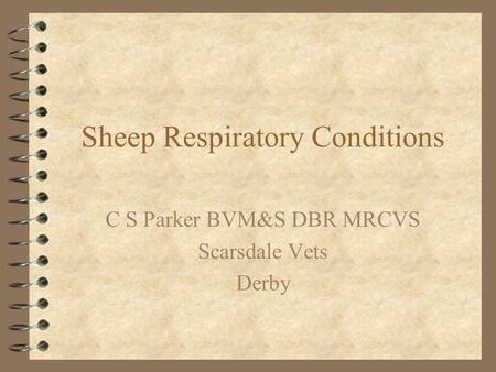 Sheep Respiratory Conditions C S Parker BVM&S DBR MRCVS Scarsdale Vets Derby.