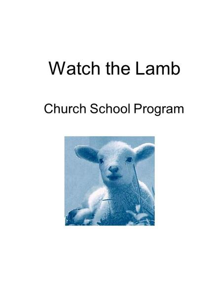Watch the Lamb Church School Program. Watch the Lamb 01.02.09 Week 1 Psalm 23 Of sheep and shepherds 08.02.09 Week 2 David the shepherd 15.02.09 Week.