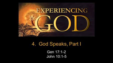 4. God Speaks, Part I Gen 17:1-2 John 10:1-5. Golden Phone.