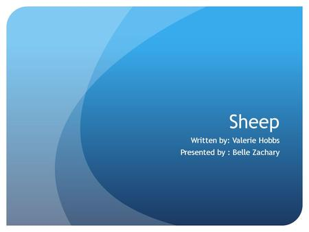 Sheep Written by: Valerie Hobbs Presented by : Belle Zachary.
