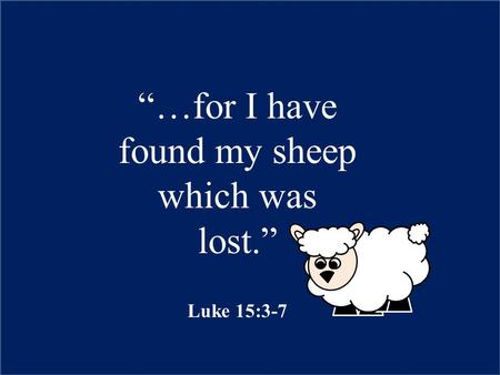 """…for I have found my sheep which was lost."" Luke 15:3-7."