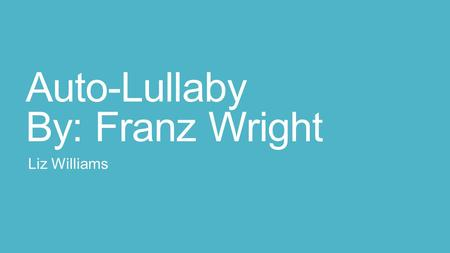 Auto-Lullaby By: Franz Wright