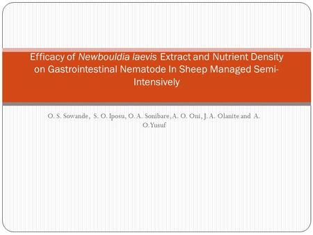 O. S. Sowande, S. O. Iposu, O. A. Sonibare, A. O. Oni, J. A. Olanite and A. O. Yusuf Efficacy of Newbouldia laevis Extract and Nutrient Density on Gastrointestinal.