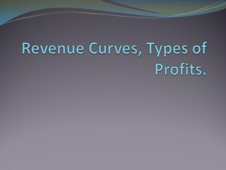 Revenue curves of the business As a business we need to know the most profitable output we can produce. To find out how we can be the most profitable.