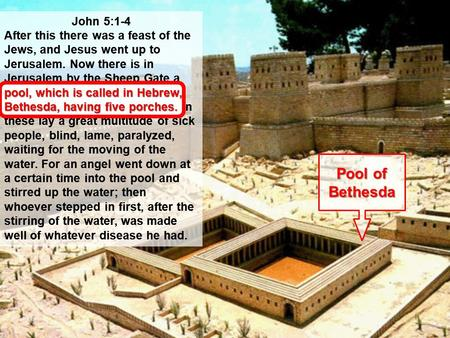 John 5:1-4 After this there was a feast of the Jews, and Jesus went up to Jerusalem. Now there is in Jerusalem by the Sheep Gate a pool, which is called.