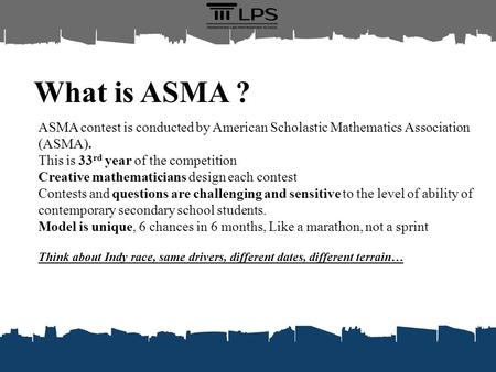 What is ASMA ? ASMA contest is conducted by American Scholastic Mathematics Association (ASMA). This is 33rd year of the competition Creative mathematicians.