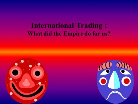 International Trading : What did the Empire do for us?