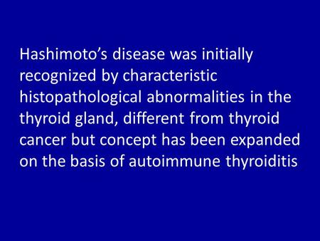 Hashimoto's disease was initially recognized by characteristic histopathological abnormalities in the thyroid gland, different from thyroid cancer but.
