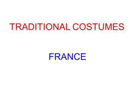 TRADITIONAL COSTUMES FRANCE. There are many traditional costumes in France. Each region has its own style and traditions. Many traditional costumes are.