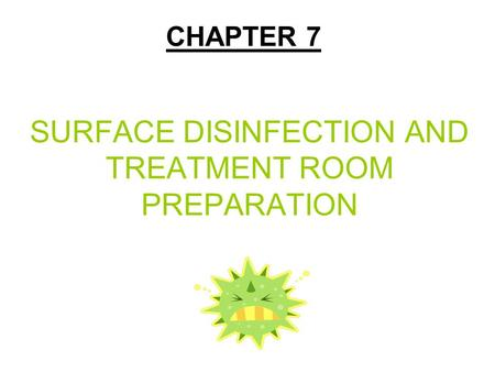 SURFACE DISINFECTION AND TREATMENT ROOM PREPARATION CHAPTER 7.