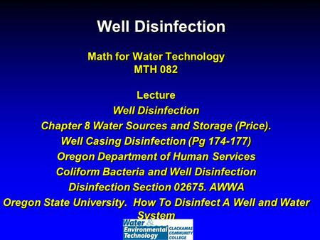 Well Disinfection Math for Water Technology MTH 082 Lecture Well Disinfection Chapter 8 Water Sources and Storage (Price). Well Casing Disinfection (Pg.