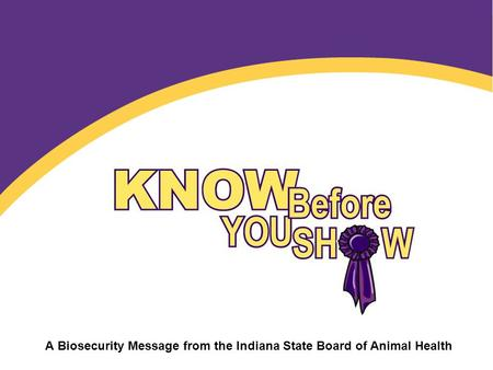 A Biosecurity Message from the Indiana State Board of Animal Health.