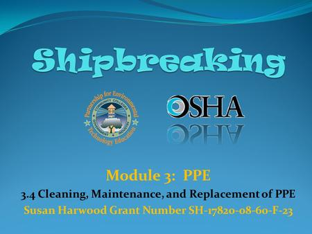 Module 3: PPE 3.4 Cleaning, Maintenance, and Replacement of PPE Susan Harwood Grant Number SH-17820-08-60-F-23.