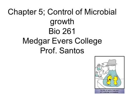 Chapter 5; Control of Microbial growth Bio 261 Medgar Evers College Prof. Santos.