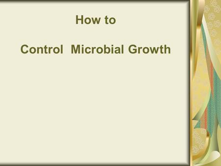 How to Control Microbial Growth