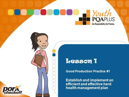 Lesson 1 Good Production Practice #1 Establish and implement an efficient and effective herd health management plan.