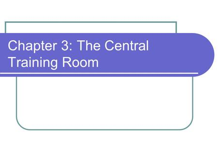 Chapter 3: The Central Training Room