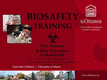 BIOSAFETY TRAINING Tina Preseau* & Rita Toussaint- Archambault  *Office of Risk Management  Human Resources - Occupational Health Disability & Leave.