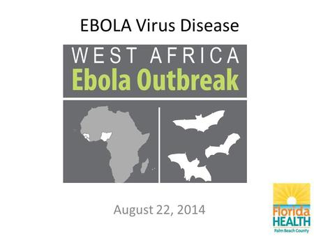 EBOLA Virus Disease August 22, 2014. What is Ebola Virus Disease (EVD)? Ebola virus disease (also known as Ebola hemorrhagic fever) is a severe, often-fatal.