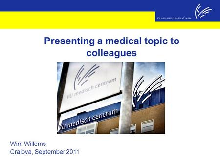 Wim Willems Craiova, September 2011 Presenting a medical topic to colleagues.
