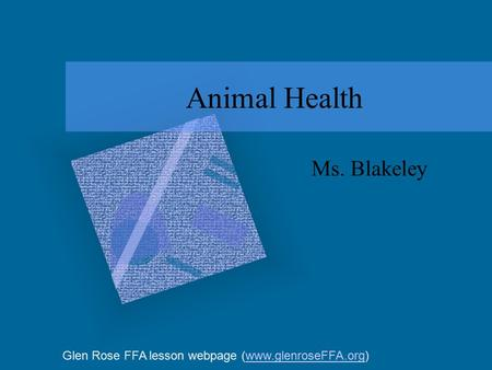 Animal Health Ms. Blakeley Glen Rose FFA lesson webpage (www.glenroseFFA.org)www.glenroseFFA.org.
