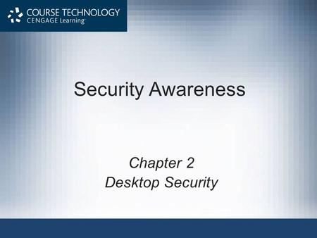 Security Awareness Chapter 2 Desktop Security. Objectives After completing this chapter, you should be able to do the following: Describe the different.