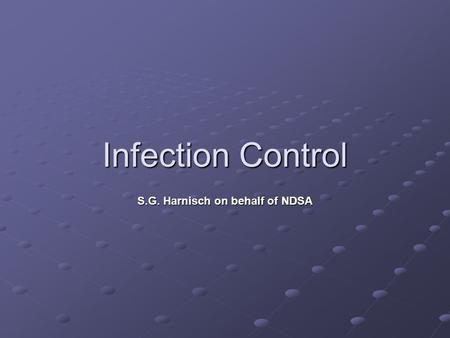 Infection Control S.G. Harnisch on behalf of NDSA.